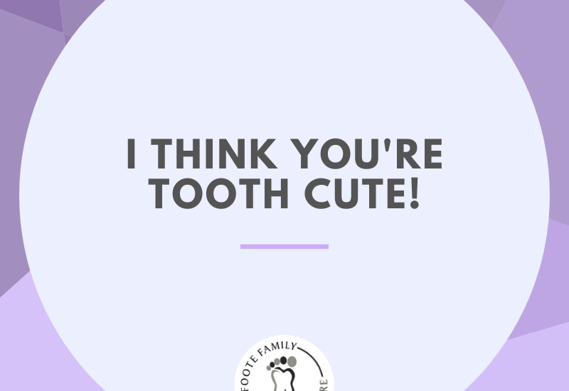 you are tooth cute